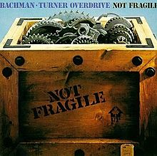 220px-Bachman-Turner_Overdrive_-_Not_Fragile